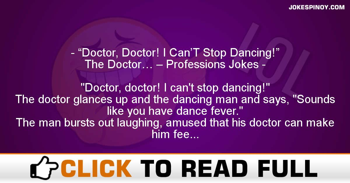 """Doctor, Doctor! I Can'T Stop Dancing!"" The Doctor… – Professions Jokes"
