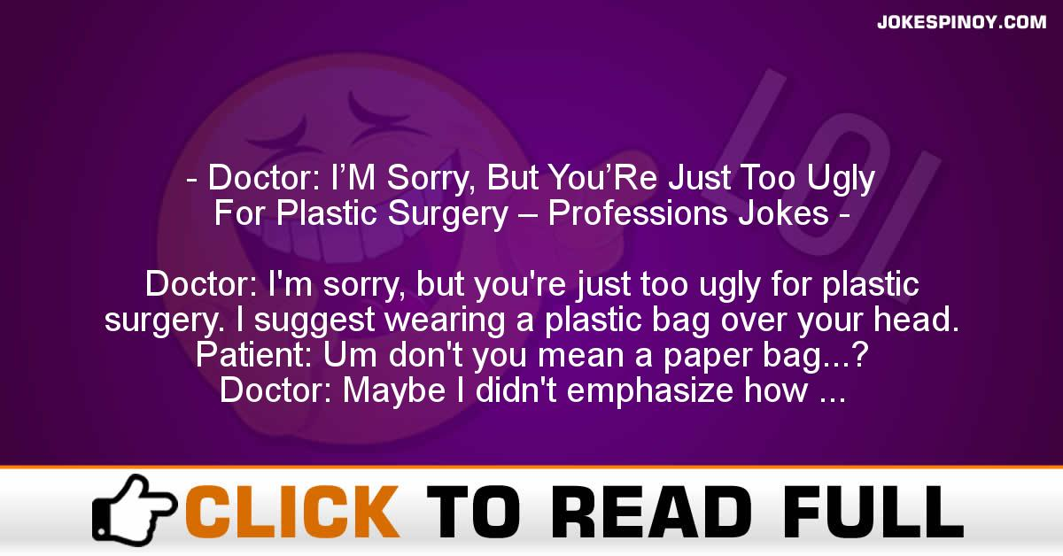 Doctor: I'M Sorry, But You'Re Just Too Ugly For Plastic Surgery – Professions Jokes