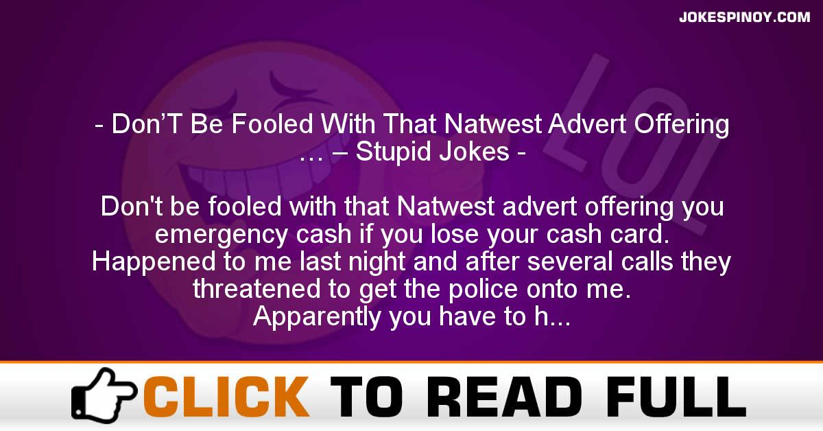 Don'T Be Fooled With That Natwest Advert Offering … – Stupid Jokes