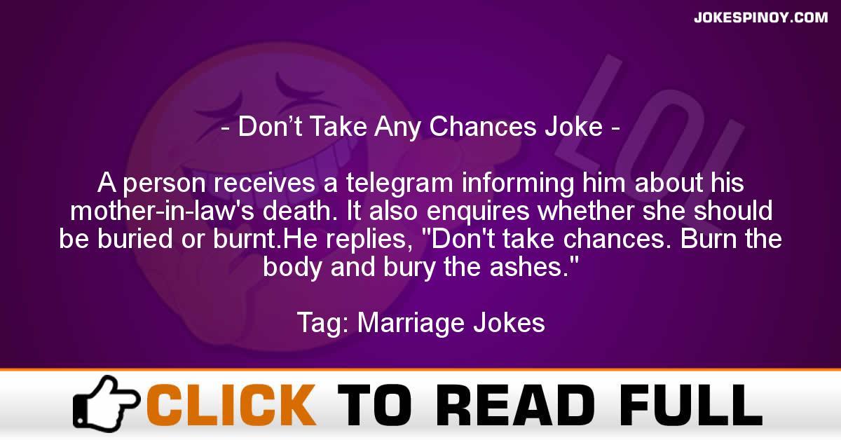 Don't Take Any Chances Joke