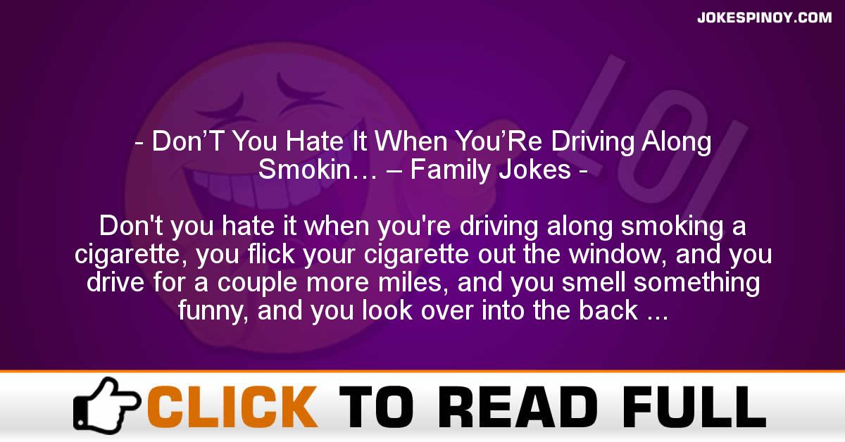 Don'T You Hate It When You'Re Driving Along Smokin… – Family Jokes