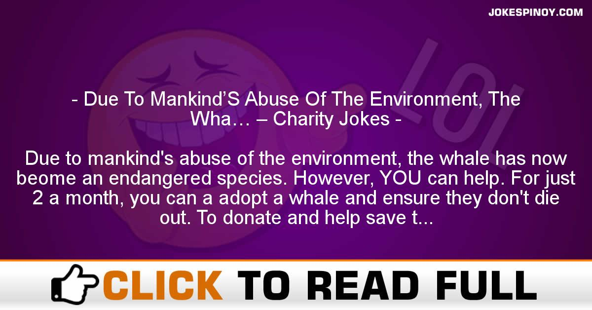 Due To Mankind'S Abuse Of The Environment, The Wha… – Charity Jokes