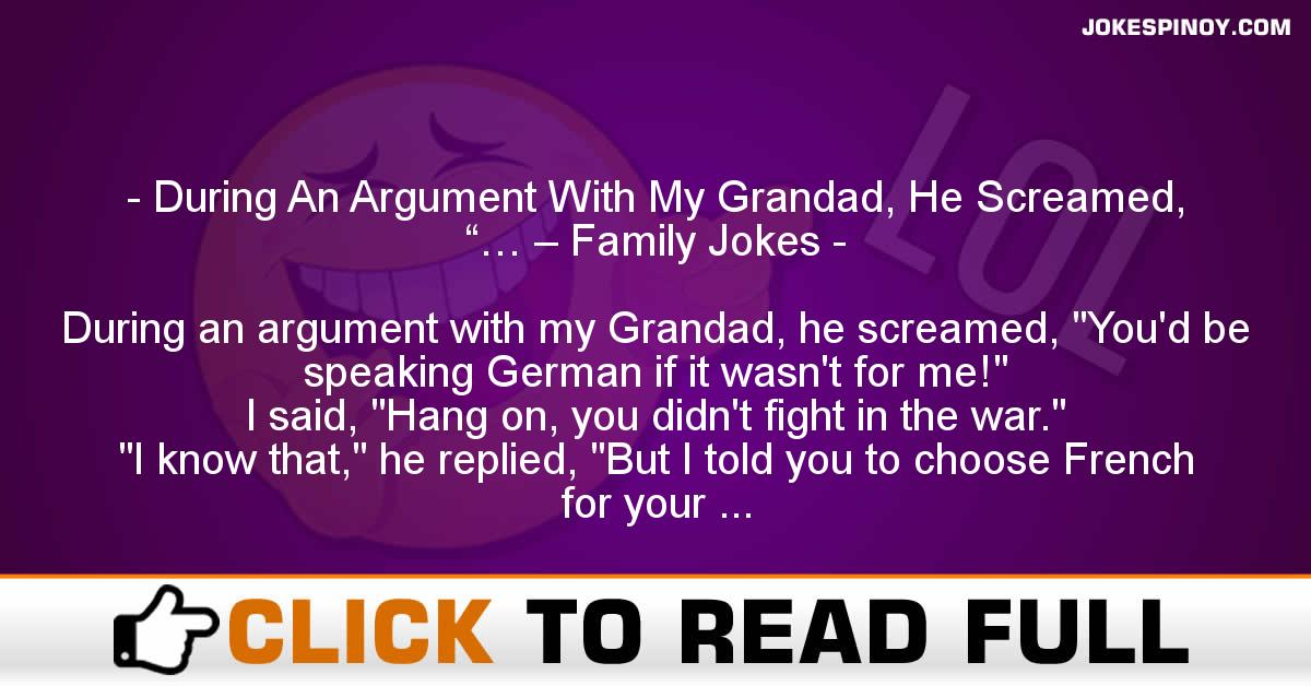 """During An Argument With My Grandad, He Screamed, """"… – Family Jokes"""