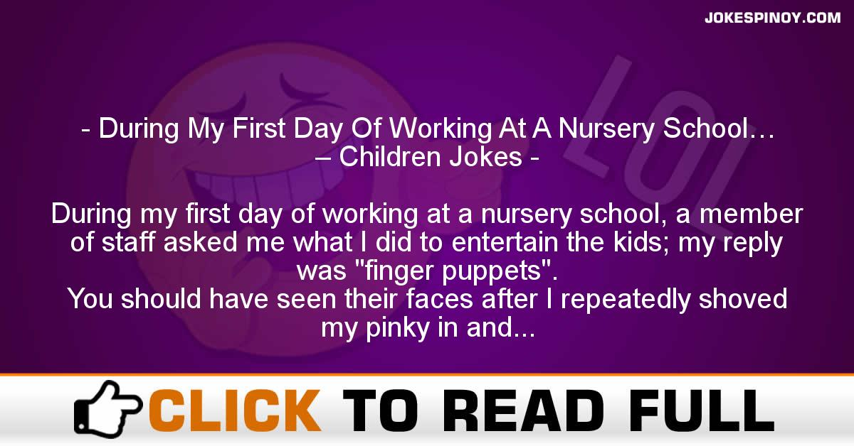 During My First Day Of Working At A Nursery School… – Children Jokes