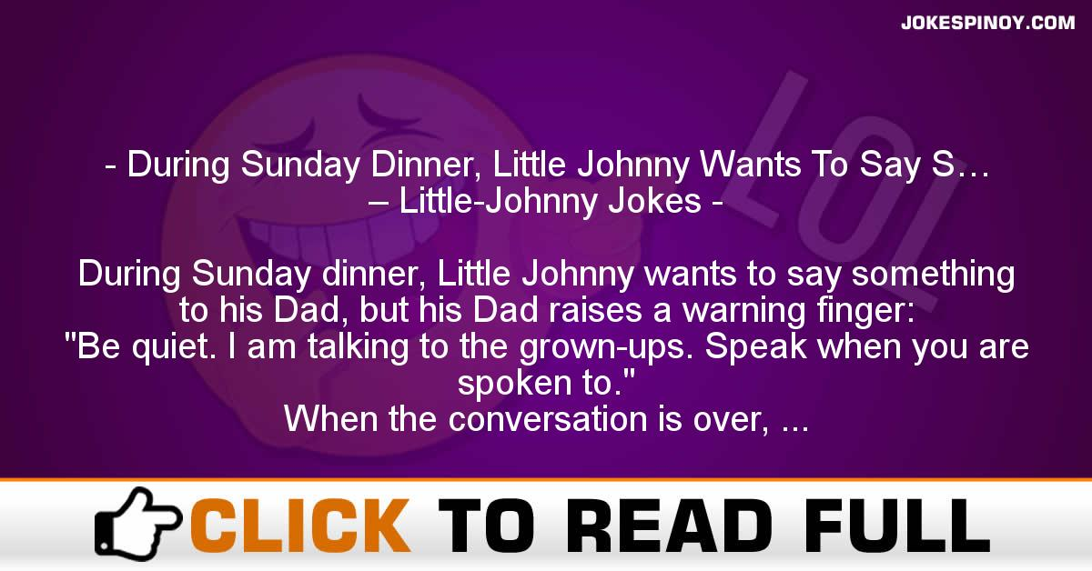 During Sunday Dinner, Little Johnny Wants To Say S… – Little-Johnny Jokes