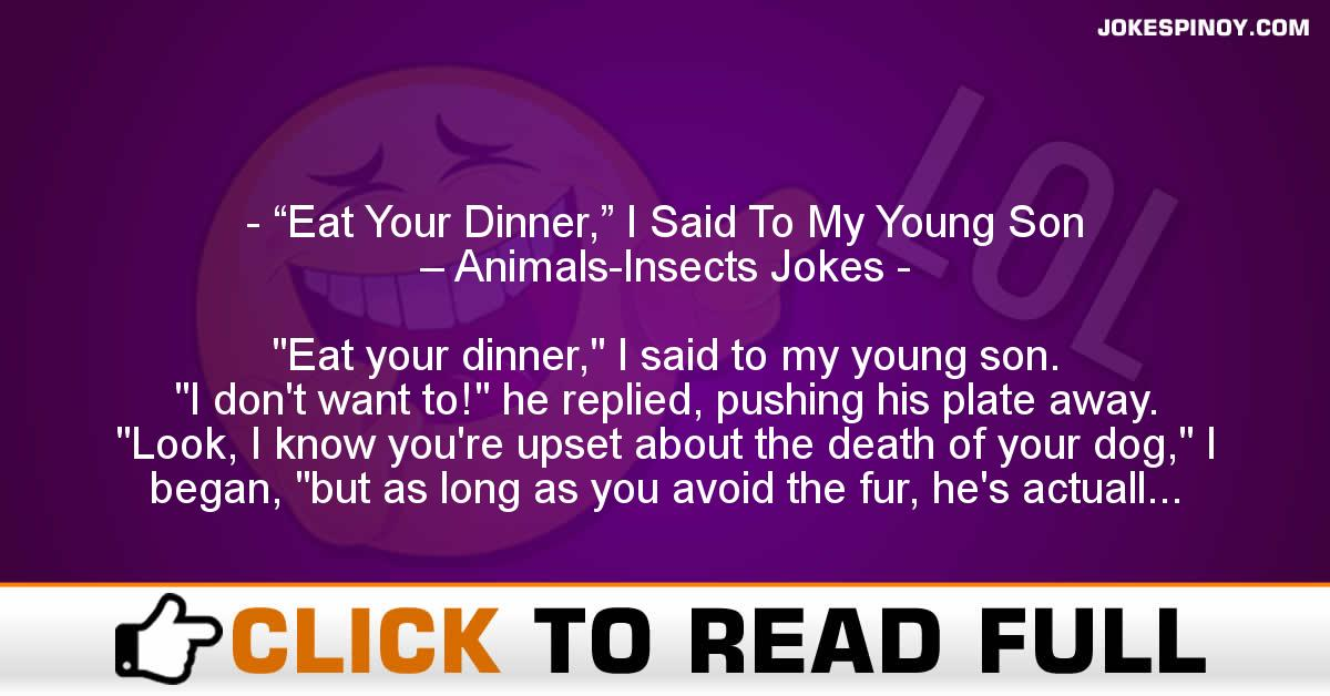 """Eat Your Dinner,"" I Said To My Young Son – Animals-Insects Jokes"
