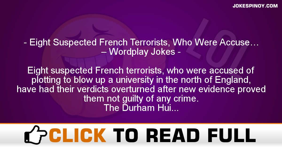 Eight Suspected French Terrorists, Who Were Accuse… – Wordplay Jokes