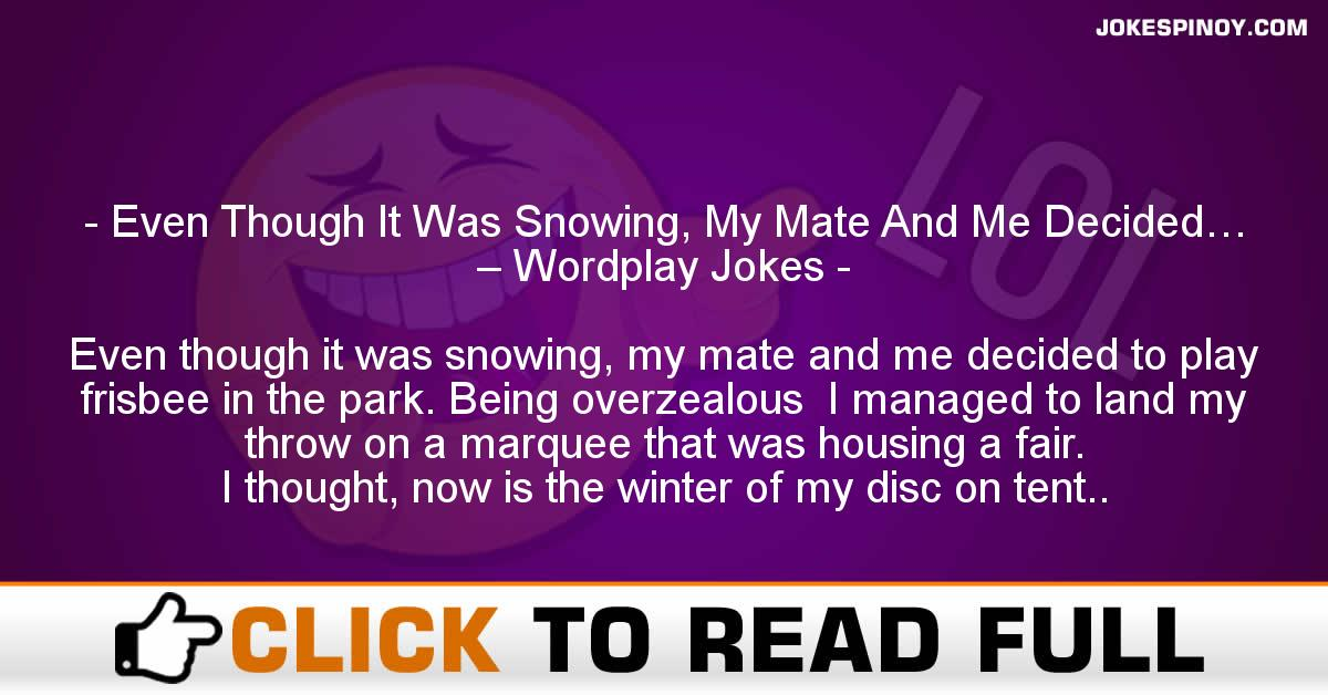 Even Though It Was Snowing, My Mate And Me Decided… – Wordplay Jokes