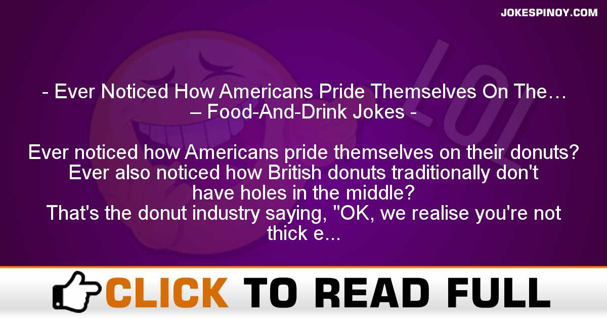 Ever Noticed How Americans Pride Themselves On The… – Food-And-Drink Jokes