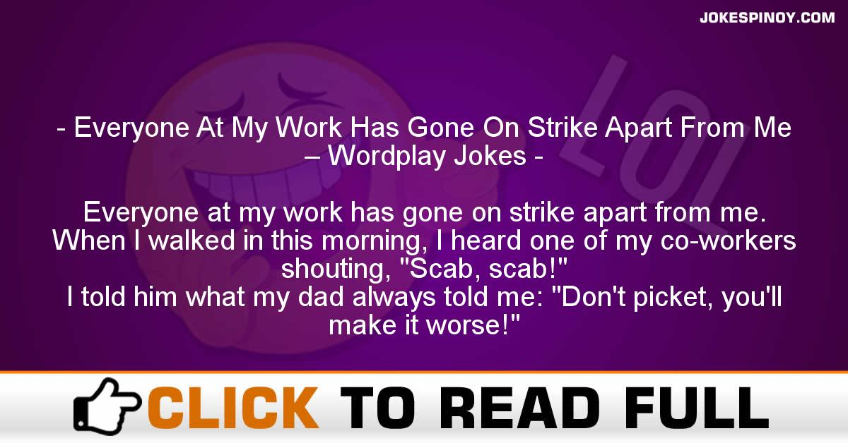 Everyone At My Work Has Gone On Strike Apart From Me – Wordplay Jokes