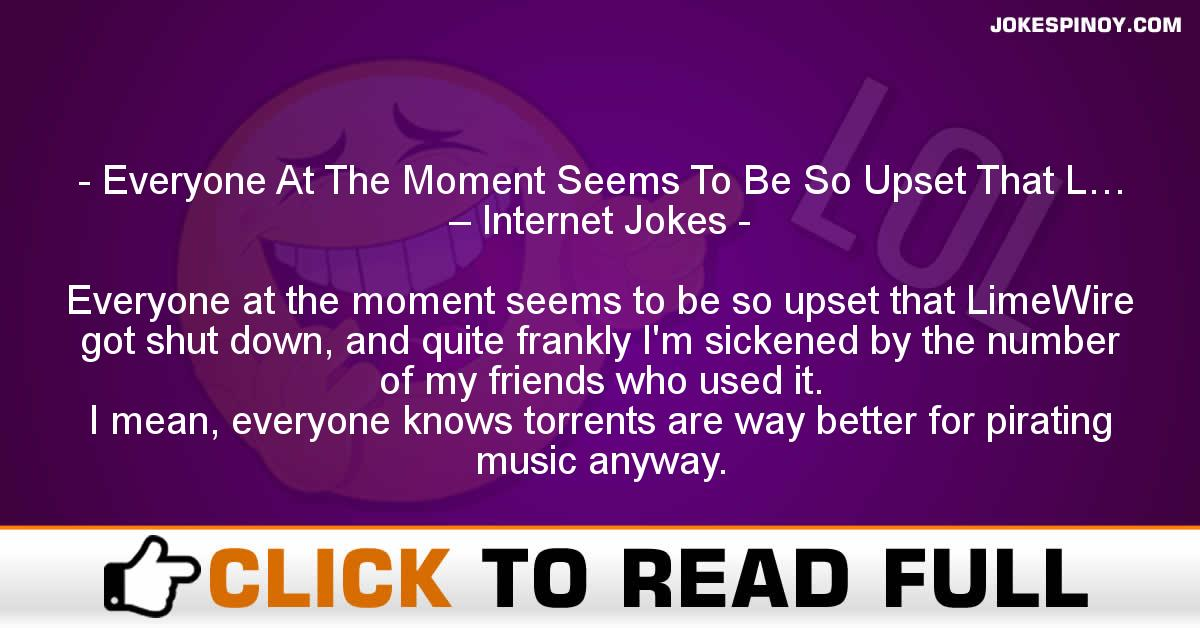 Everyone At The Moment Seems To Be So Upset That L… – Internet Jokes
