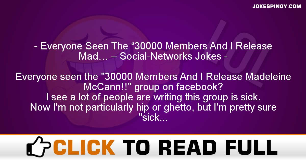 "Everyone Seen The ""30000 Members And I Release Mad… – Social-Networks Jokes"