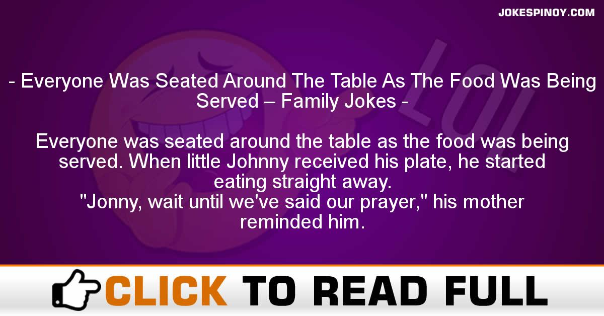 Everyone Was Seated Around The Table As The Food Was Being Served – Family Jokes