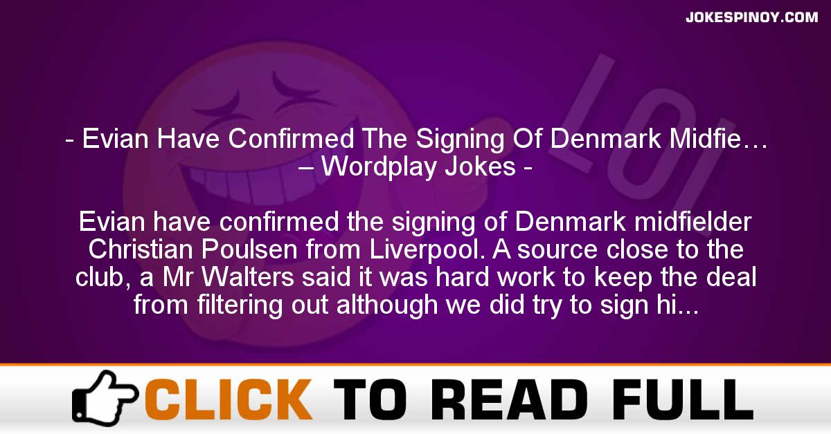 Evian Have Confirmed The Signing Of Denmark Midfie… – Wordplay Jokes