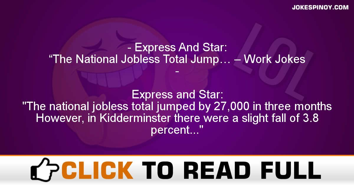 "Express And Star: ""The National Jobless Total Jump… – Work Jokes"
