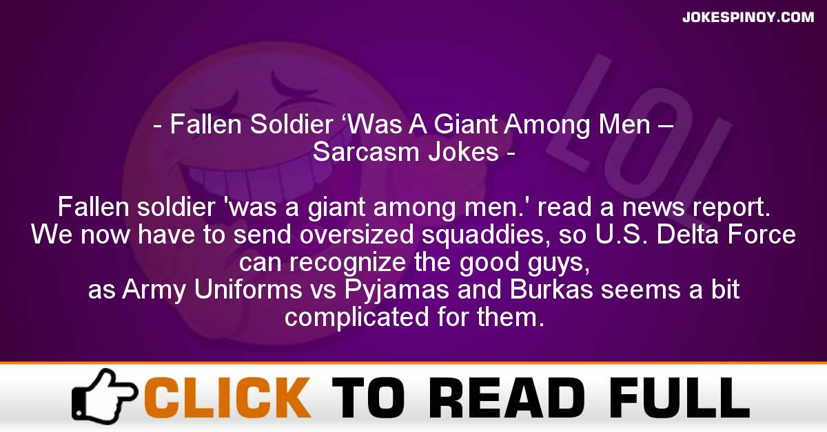 Fallen Soldier 'Was A Giant Among Men – Sarcasm Jokes