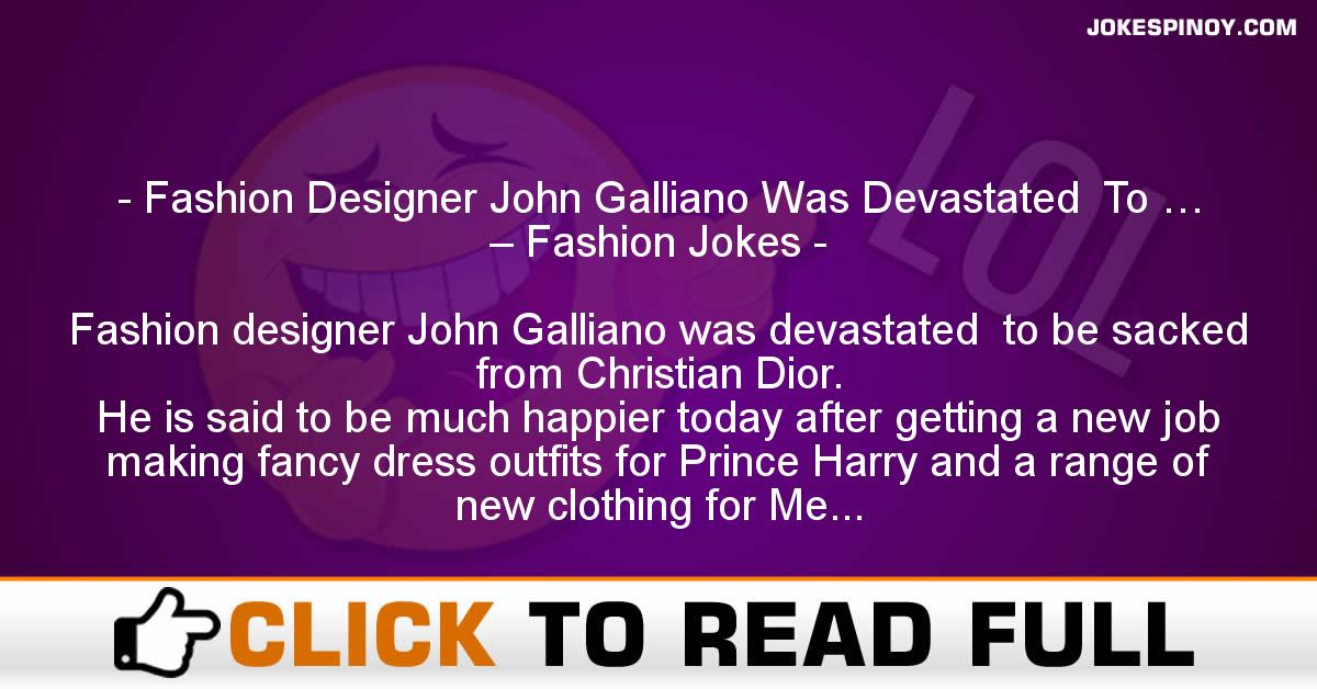 Fashion Designer John Galliano Was Devastated  To … – Fashion Jokes
