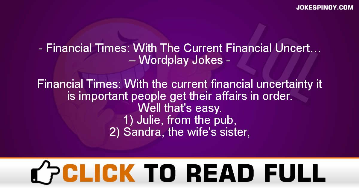 Financial Times: With The Current Financial Uncert… – Wordplay Jokes