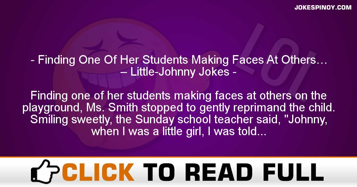 Finding One Of Her Students Making Faces At Others… – Little-Johnny Jokes