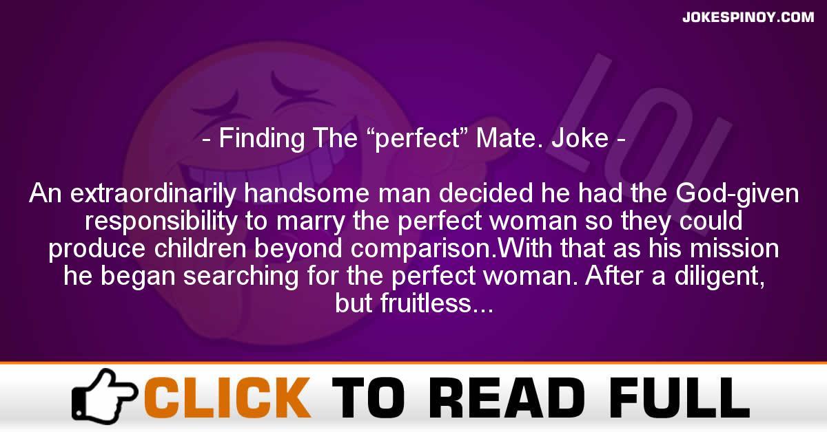 "Finding The ""perfect"" Mate. Joke"
