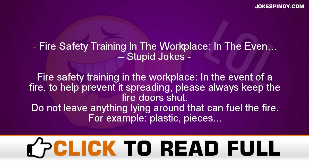Fire Safety Training In The Workplace: In The Even… – Stupid Jokes