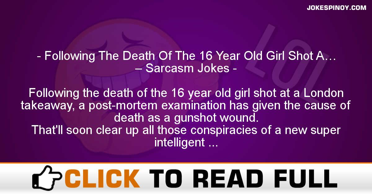 Following The Death Of The 16 Year Old Girl Shot A… – Sarcasm Jokes
