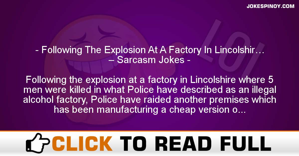 Following The Explosion At A Factory In Lincolshir… – Sarcasm Jokes