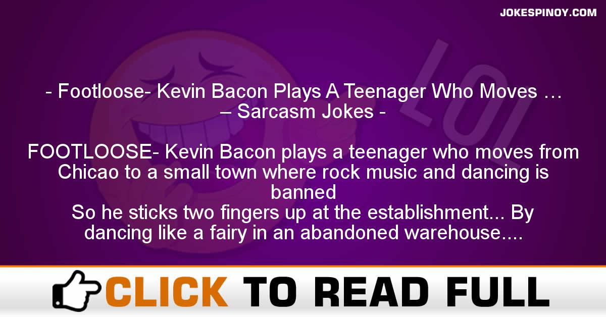 Footloose- Kevin Bacon Plays A Teenager Who Moves … – Sarcasm Jokes
