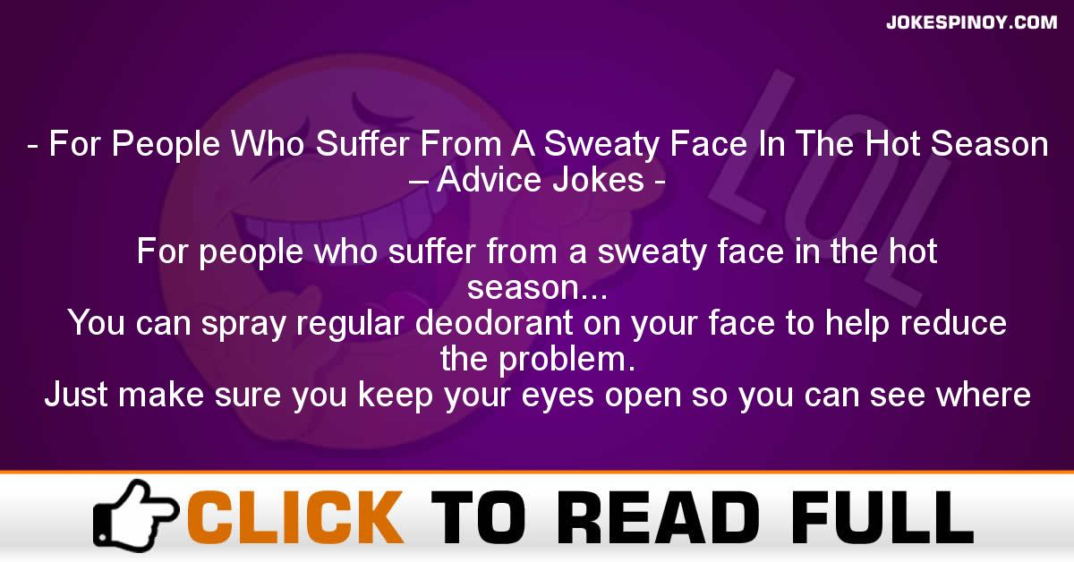 For People Who Suffer From A Sweaty Face In The Hot Season – Advice Jokes