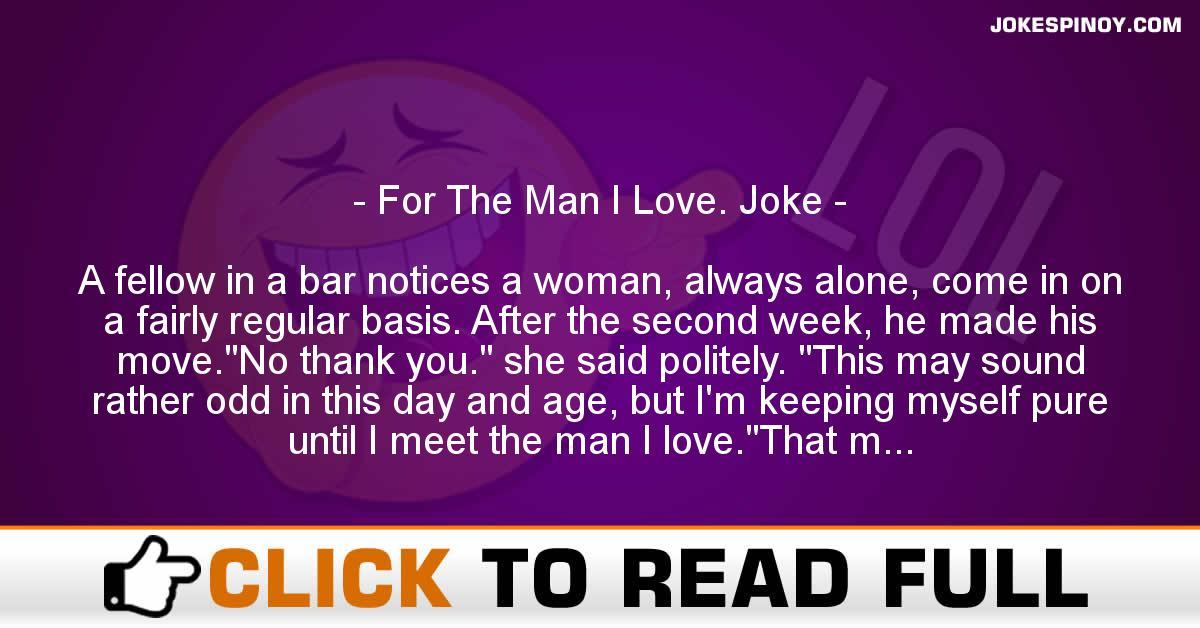 For The Man I Love. Joke