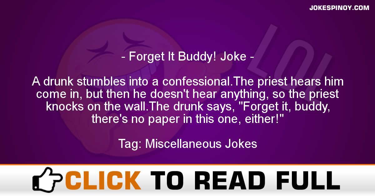 Forget It Buddy! Joke