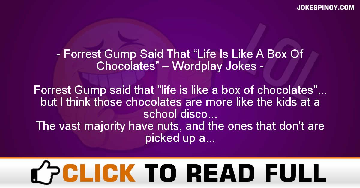 "Forrest Gump Said That ""Life Is Like A Box Of Chocolates"" – Wordplay Jokes"