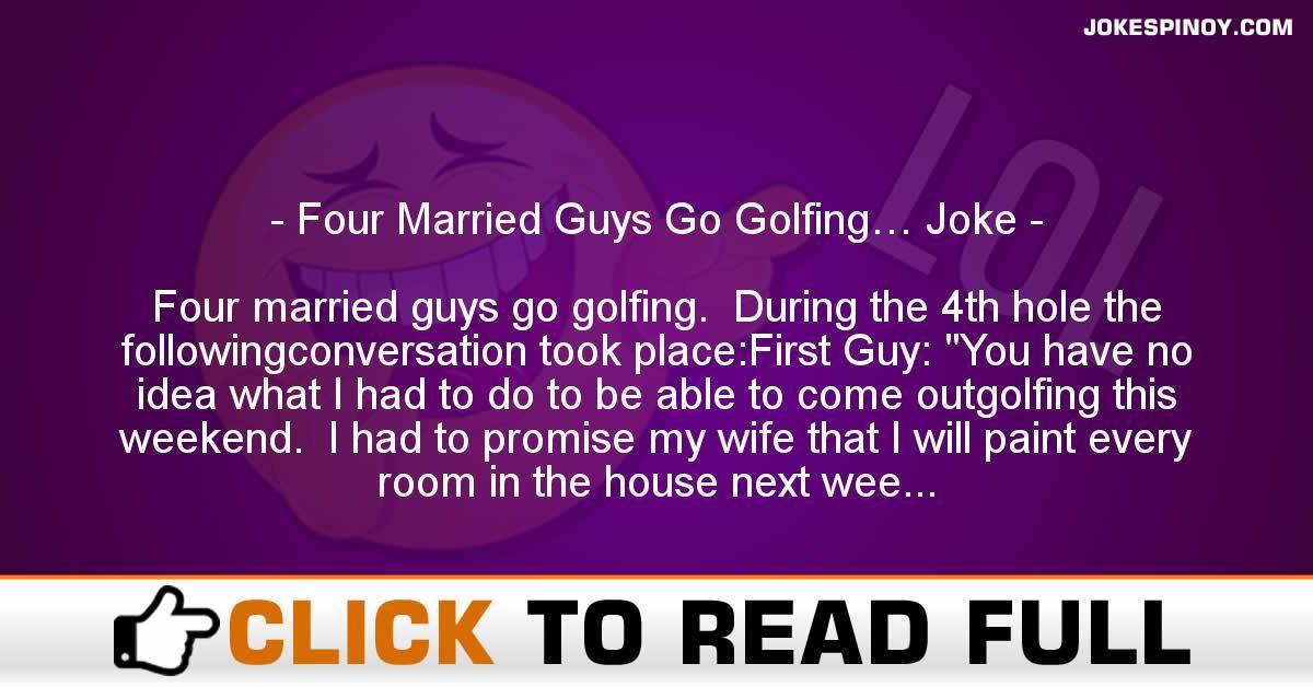 Four Married Guys Go Golfing… Joke