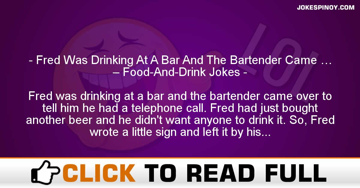 Fred Was Drinking At A Bar And The Bartender Came … – Food-And-Drink Jokes