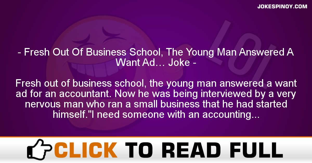 Fresh Out Of Business School, The Young Man Answered A Want Ad… Joke