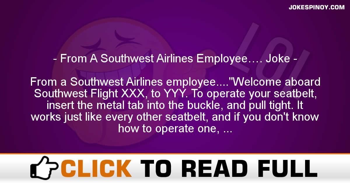 From A Southwest Airlines Employee…. Joke