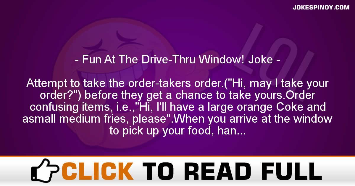 Fun At The Drive-Thru Window! Joke