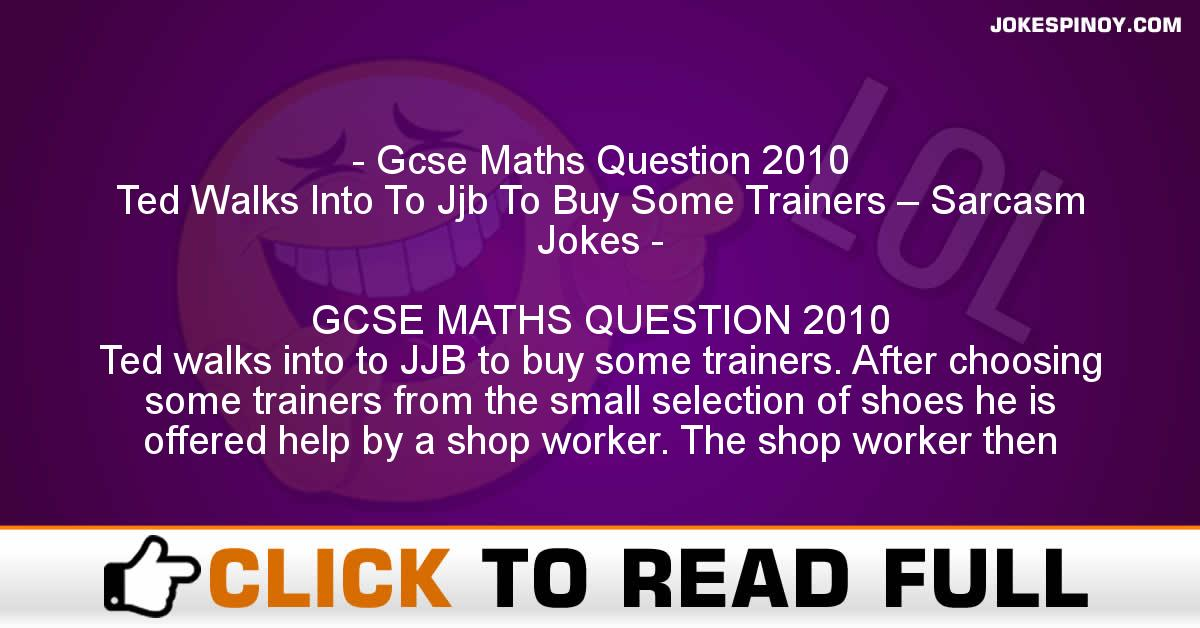 Gcse Maths Question 2010 Ted Walks Into To Jjb To Buy Some Trainers – Sarcasm Jokes