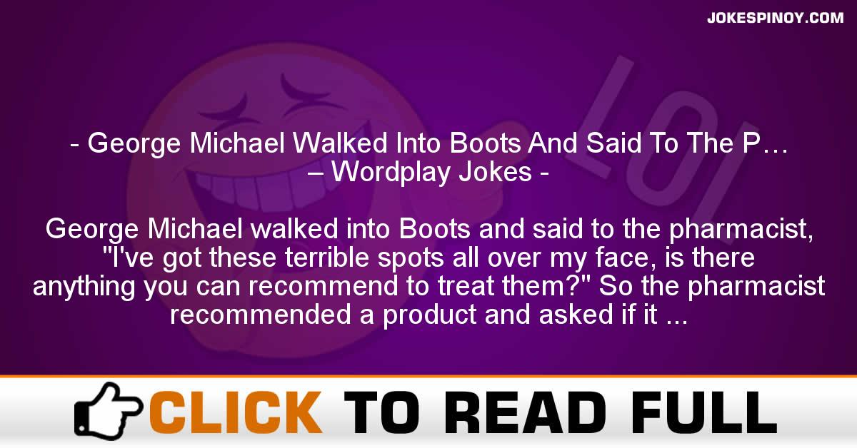 George Michael Walked Into Boots And Said To The P… – Wordplay Jokes