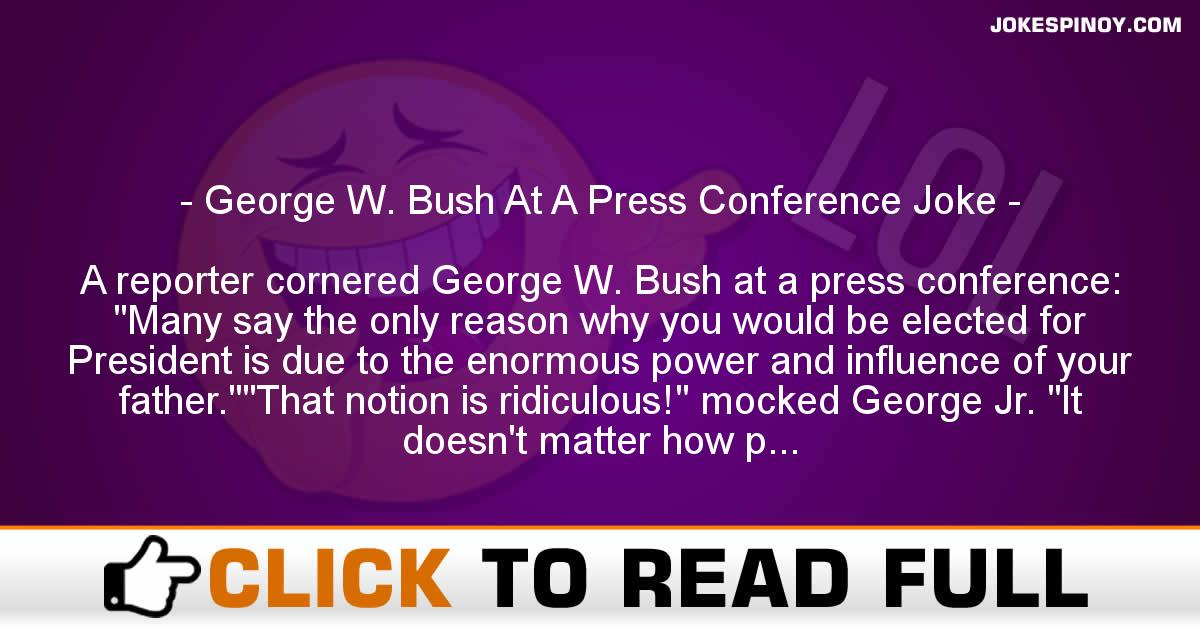 George W. Bush At A Press Conference Joke