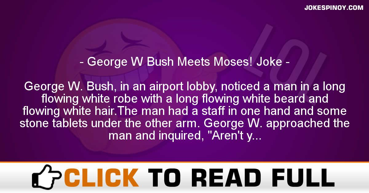 George W Bush Meets Moses! Joke