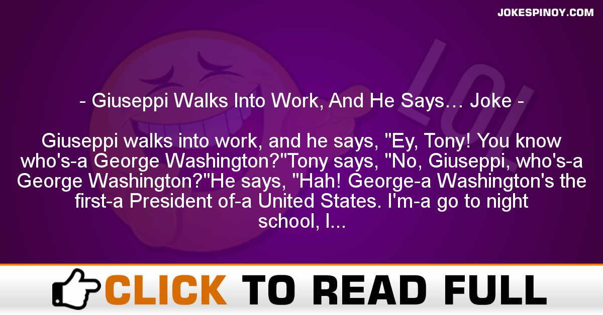 Giuseppi Walks Into Work, And He Says… Joke