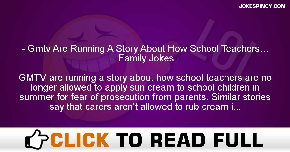 Gmtv Are Running A Story About How School Teachers… – Family Jokes