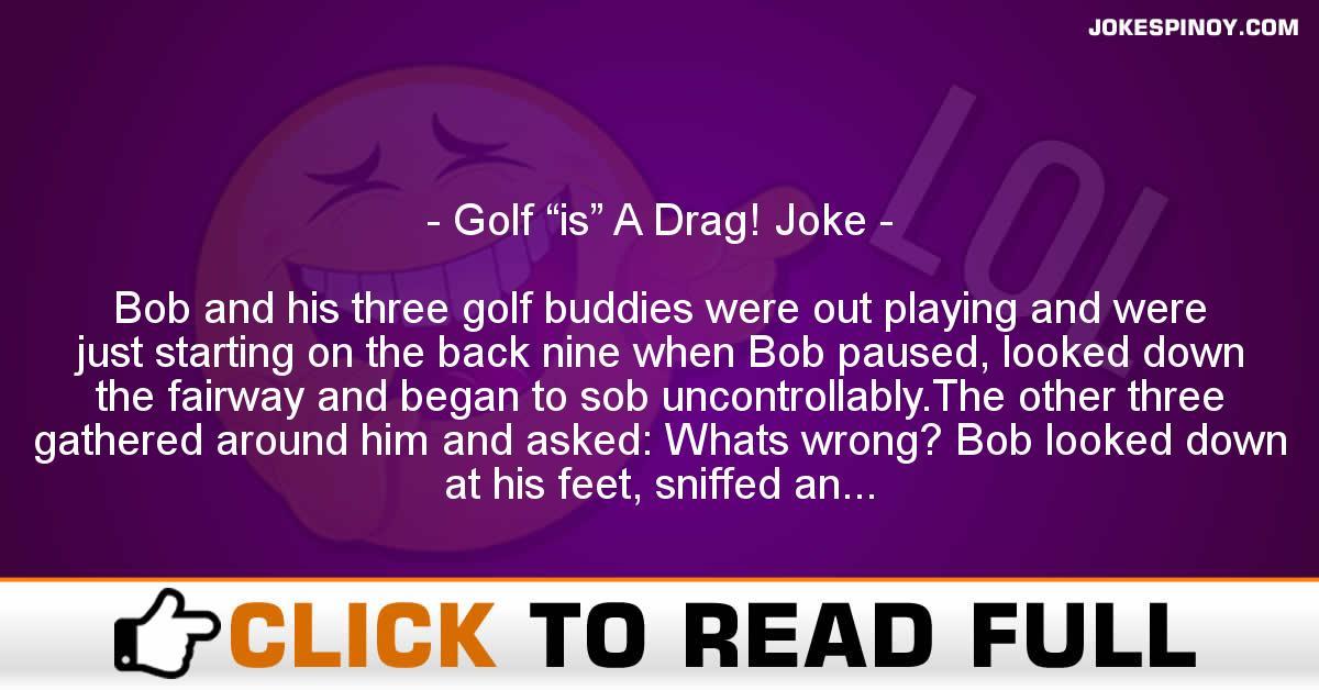 """Golf """"is"""" A Drag! Joke"""