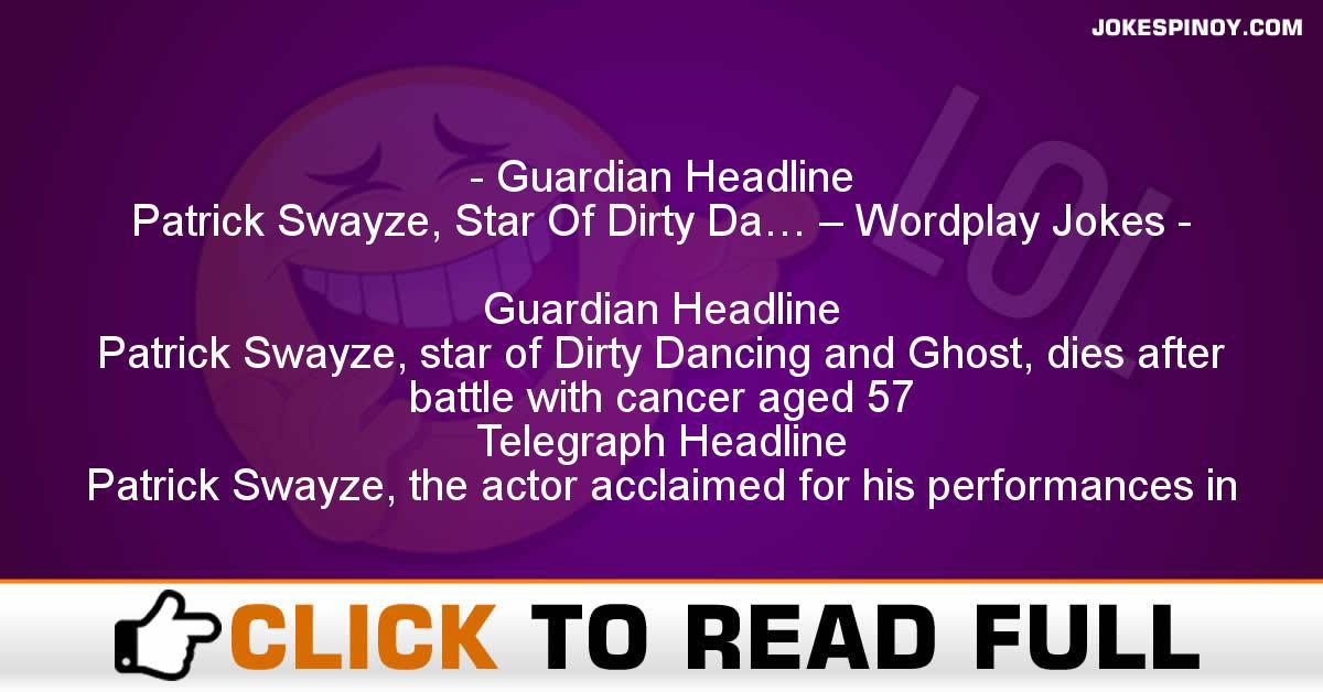 Guardian Headline Patrick Swayze, Star Of Dirty Da… – Wordplay Jokes