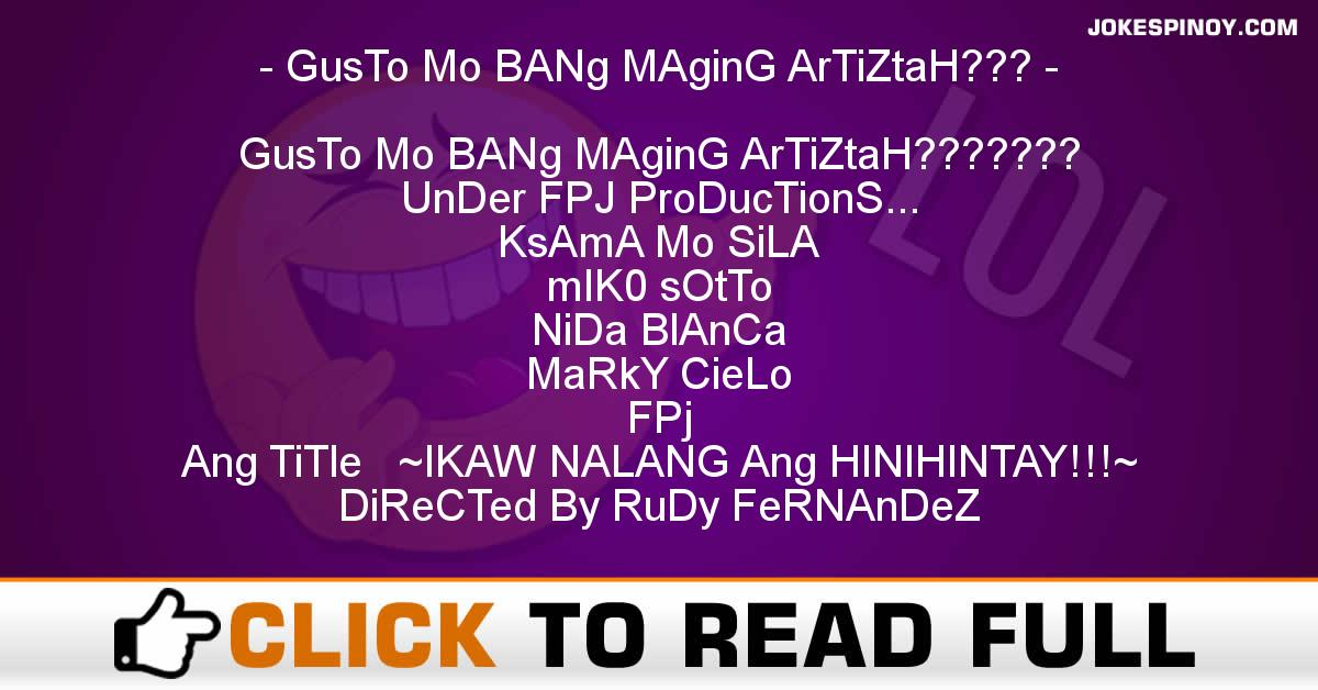 GusTo Mo BANg MAginG ArTiZtaH???