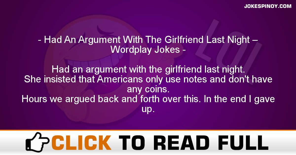 Had An Argument With The Girlfriend Last Night – Wordplay Jokes
