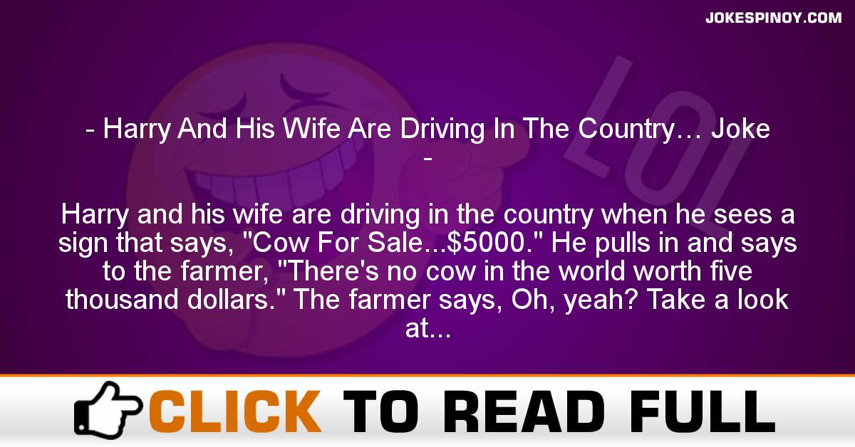 Harry And His Wife Are Driving In The Country… Joke