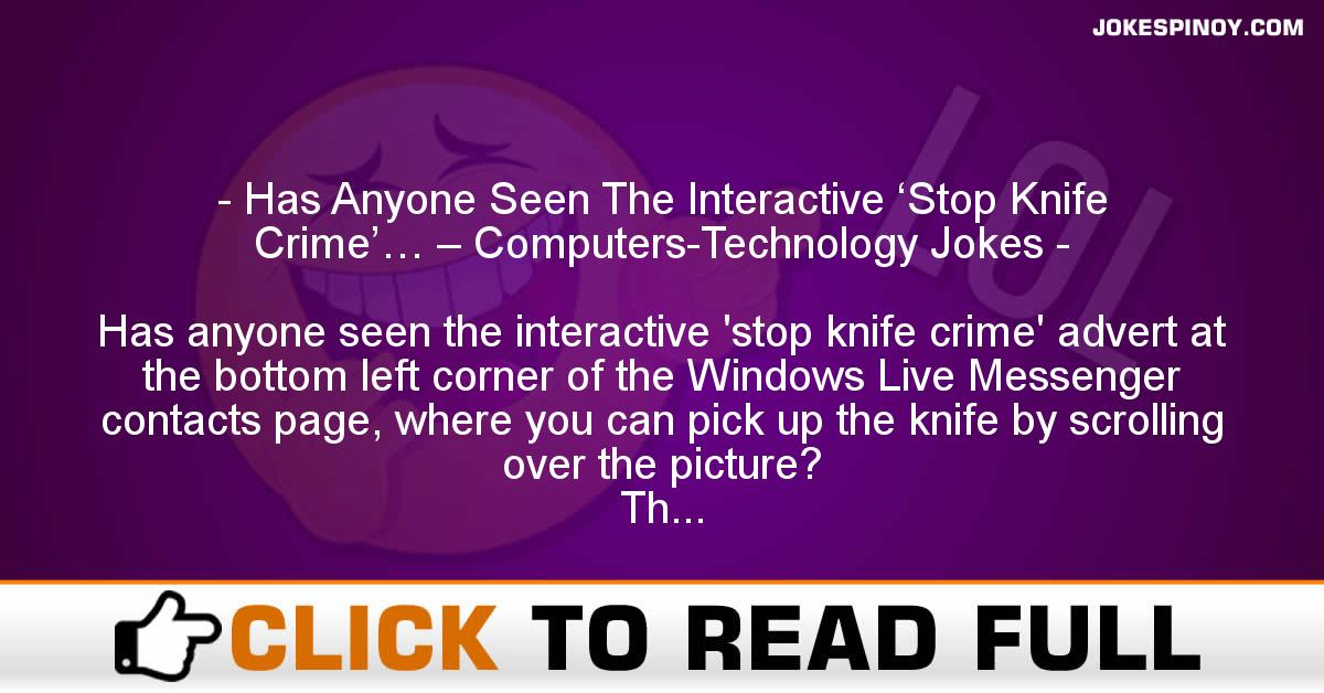 Has Anyone Seen The Interactive 'Stop Knife Crime'… – Computers-Technology Jokes