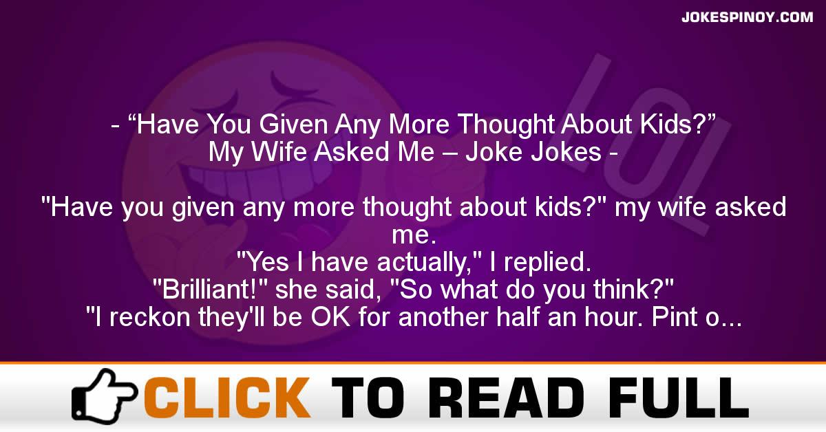 """Have You Given Any More Thought About Kids?"" My Wife Asked Me – Joke Jokes"